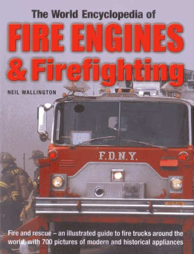 world-encyclopedia-of-fire-engines-firefighting-fire-and-rescue-an-illustrated-guide-to-fire-trucks-