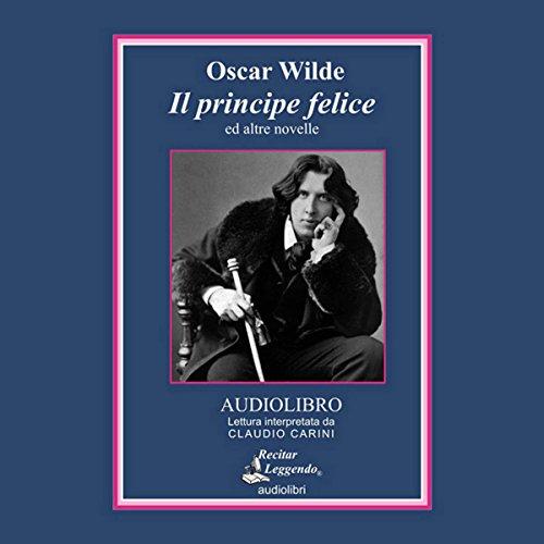 Il Principe Felice: Il gigante egoista; L'usignolo e la rosa