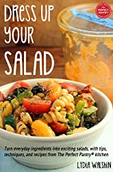 Dress Up Your Salad: Turn everyday ingredients into exciting salads, with tips, techniques, and recipes from The Perfect Pantry® kitchen (English Edition)