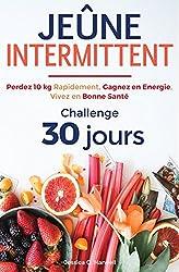 Jeûne Intermittent: Perdez 10 kg Rapidement, Gagnez en Energie, Vivez en Bonne Santé - Challenge 30 Jours