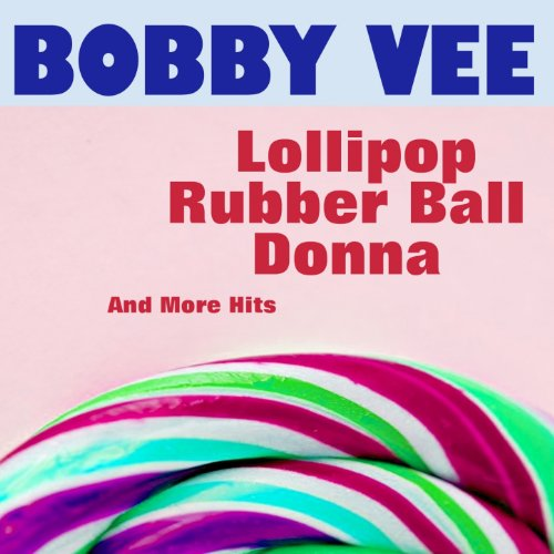 Lollipop, Rubber Ball, Donna And More Hits (Ball Bobby Vee-rubber)