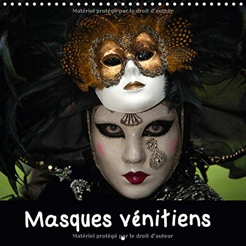 Masques Venitiens 2017: Presentation de Quelques Masques Venitiens Presentes Lors de Carnavals par Michel Denis