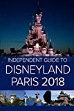 The Independent Guide to Disneyland Paris (2018) [Lingua Inglese]