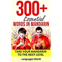 Learn Mandarin: 300+ Essential Words In Mandarin - Learn Words Spoken In Everyday China (Speak Mandarin, Chinese, Fluent, Mandarin Language): Forget pointless ... Improve your vocabulary (English Edition)