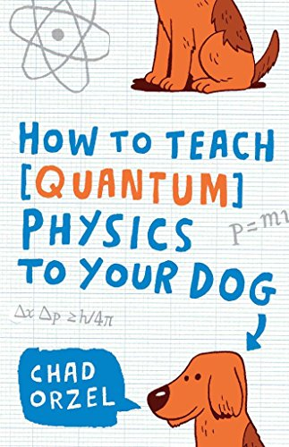 [(How to Teach Physics to Your Dog)] [By (author) Chad Orzel] published on (February, 2011)