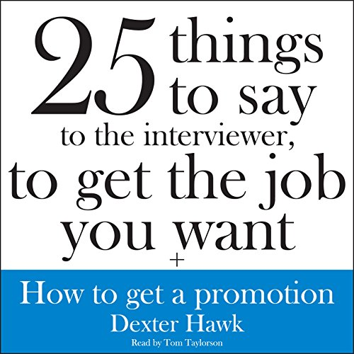 25 Things to Say to the Interviewer, to Get the Job You Want + How to Get a Promotion  Audiolibri