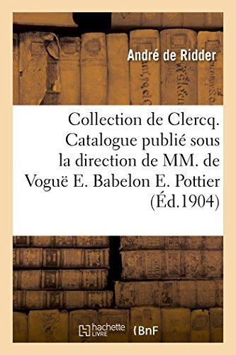 Collection de Clercq. Catalogue publié sous la direction de MM. de Voguë E. Babelon E. Pottier