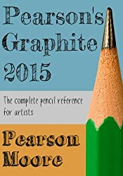 Pearsons Graphite 2015: The Complete Pencil Reference for Artists by Pearson Moore (2015-03-06)