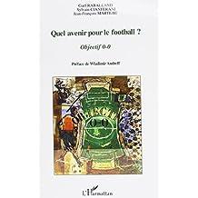 Quel avenir pour le football ? : Objectif 0-0