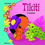 Le Petit Monde de Tikiti : la Naufragée (île, amitié, nature, animaux)