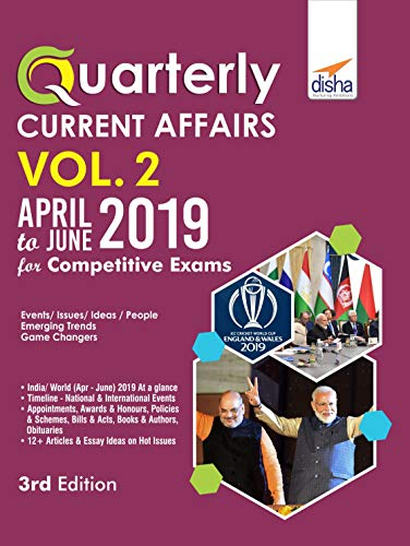Quarterly Current Affairs Vol. 2 - April to June 2019 for Competitive Exams