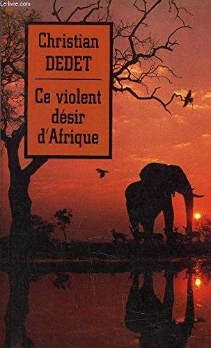 Ce violent désir d'Afrique