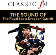 The Sound of The Royal Scots Dragoon Guards (By Classic FM)
