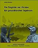 Die Tragödie der Ukraine: EIn geopolitisches Tagebuch - Starikow Nikolai