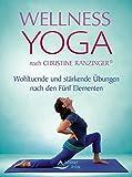 Wellness Yoga nach Christine Ranzinger®: Wohltuende und stärkende Übungen nach den Fünf Elementen - Christine Ranzinger
