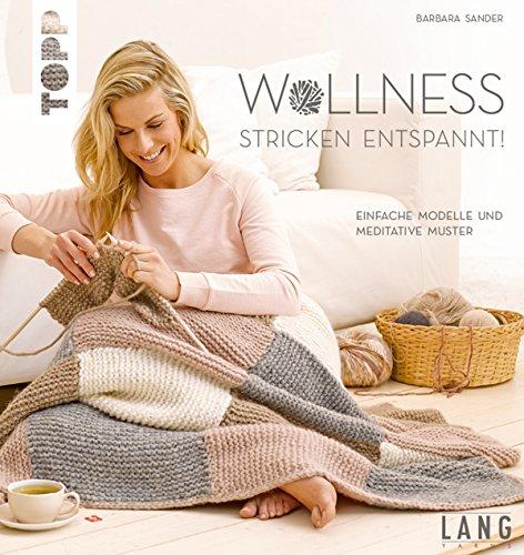 Wollness - Stricken entspannt!: Einfache Modelle und meditative Muster (Socken Muster Einfache)