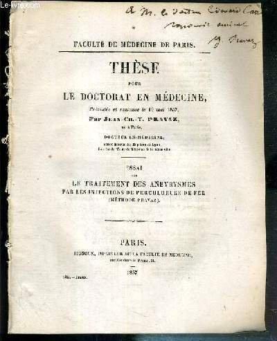 ESSAI LE TRAITEMENT DES ANEVRYSMES PAR LES INJECTIONS DE PERCHLORURE DE FER (METHODE PRAVAZ) - THESE POUR LE DOCTORAT EN MEDECINE PRESENTEE ET SOUTENUE LE 19 MAI 1857 - FACULTE DE MEDECINE DE PARIS - ENVOI DE L'AUTEUR.
