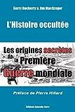 Histoire occultée (L´) - Les origines secrètes de la première guerre mondiale
