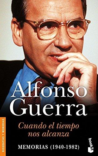 Cuando el tiempo nos alcanza : memorias (1940-1982) por Alfonso Guerra
