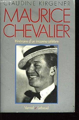 Maurice Chevalier : Itinéraire d'un inconnu célèbre
