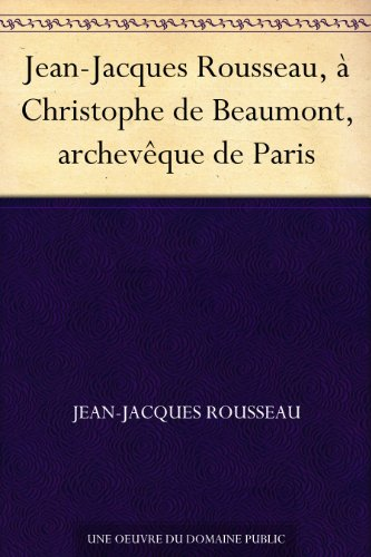 Couverture du livre Jean-Jacques Rousseau, à Christophe de Beaumont, archevêque de Paris