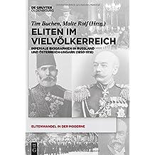 Eliten im Vielvölkerreich: Imperiale Biographien in Russland und Österreich-Ungarn (1850-1918) (Elitenwandel in der Moderne / Elites and Modernity, Band 17)