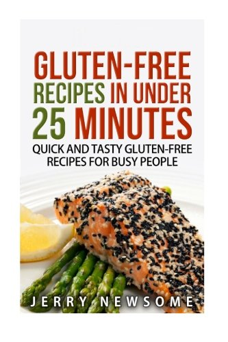 Gluten-Free Recipes in Under 25 Minutes: Quick and Tasty Gluten-free Recipes for Busy People (Gluten Free Cookbook, Gluten Free Diet Plan, Gluten Free On A Shoestring Budget)