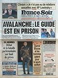FRANCE SOIR [No 16633] du 27/01/1998 - CLINTON - JE N'AI PAS EU DE RELATIONS SEXUELLES AVEC MLLE LEWINSKY AVALANCHE - LE GUIDE EST EN PRISON - DANIEL FORTE 35 HEURES - DEBUT DE LA BATAILLE PARLEMENTAIRE SUR FOND DE GREVES FIN DES DEFILES DE PRET-A-PORTER - DJAMEL BOURAS ET LES HOMMES OPTENT POUR LE SPORT-CONFORT GROSJEAN COMME DEVANT PAR BOUVARD LE POSTER DEDICACE DE FABIEN BARTHEZ