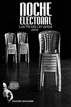 Noche Electoral: Panfletario poético para noches en desgracia (Spanish Edition) di [Perozo Cervantes, Luis]