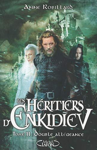 Les Héritiers d'Enkidiev - tome 11 Double allégeance par Anne Robillard