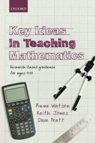 Key Ideas in Teaching Mathematics: Research-based guidance for ages 9-19 by Watson, Anne, Jones, Keith, Pratt, Dave (February 21, 2013) Paperback