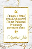 If I Make A Fool Of Myself, Who Cares? I'm Not Frightened By Anyone's Perception Of Me: Marble Gold Angelina Jolie Quote Notebook