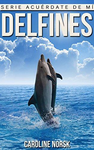 Delfines: Libro de imágenes asombrosas y datos curiosos sobre los Delfines para niños (Serie Acuérdate de mí) por Caroline Norsk