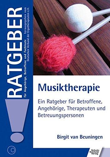 Musiktherapie: Ein Ratgeber für Betroffene, Angehörige, Therapeuten und Bezugspersonen (Ratgeber für Angehörige, Betroffene und Fachleute)