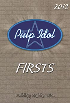 Pulp Idol - Firsts 2012 by [Newman, Jenny]