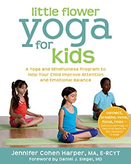Little Flower Yoga for Kids: A Yoga and Mindfulness Program to Help Your Child Improve Attention and Emotional Balance (English Edition)