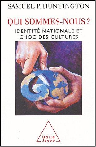 Qui sommes-nous? : Identité nationale et choc des cultures par Samuel Huntington
