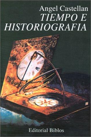 Tiempo e Historiografia (Coleccion Historia) por Angel Castellan