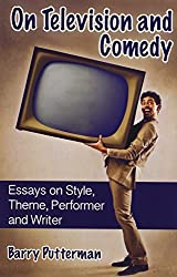 On Television and Comedy: Essays on Style, Theme, Performer and Writer