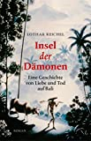 Insel der Dämonen: Eine Geschichte von Liebe und Tod auf Bali. Roman