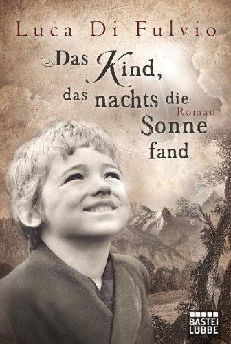 Buchseite und Rezensionen zu 'Das Kind, das nachts die Sonne fand: Roman' von Luca Di Fulvio