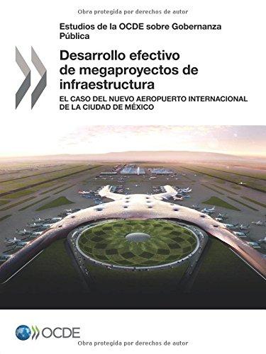 Estudios de la OCDE sobre Gobernanza Pública Desarrollo efectivo de megaproyectos de infraestructura: El caso del Nuevo Aeropuerto Internacional de la Ciudad de México