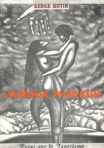 L'amour magique, essai sur le Tantrisme. par Serge Hutin