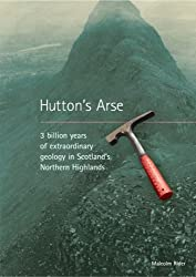 Hutton's Arse: 3 Billion Years of Extraordinary Geology in Scotland's Northern Highlands