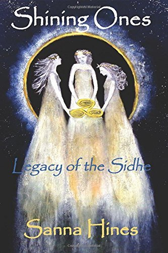 Shining Ones: Legacy of the Sidhe by Sanna Hines (2015-11-04)