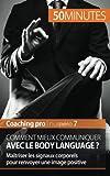 Telecharger Livres Comment mieux communiquer avec le body language Maitriser les signaux corporels pour renvoyer une image positive (PDF,EPUB,MOBI) gratuits en Francaise