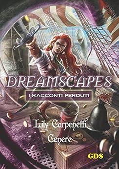 Cenere - Dreamscapes- I racconti perduti - volume 9 di [Carpenetti, Lily]