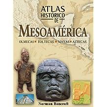 Atlas Historico de Mesoamerica: Olmecas, Toltecas, Mayas y Aztecas (Atlas Historicos/Historical Atlas)