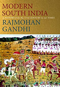 Modern South India: A History from the 17th Century to our Times by [Gandhi, Rajmohan]