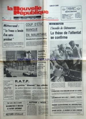 NOUVELLE REPUBLIQUE (LA) [No 11084] du 17/03/1981 - MITTERRAND / LA FRANCE A BESOIN D'UN AUTRE PRESIDENT - COUP D'ETAT MANQUE EN MAURITANIE - NOUAKCHOTT ACCUSE RABAT - L'INCENDIE DE CHATEAUROUX / ATTENTAT - LES CONFLITS SOCIAUX - WASHINGTON ET MOSCOU SE HATENT LENTEMENT PAR GUERIN - AFFAIRE SOUTOUL / LE JUGEMENT DE TOURS CONFIRME - LE MEURTRIER D'UN GENDARME DEVANT LES ASSISES / JEAN-LUC DELLA GUISTINA par Collectif